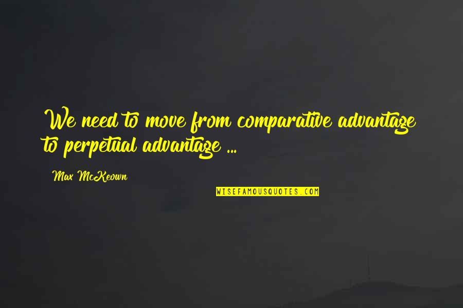 Creativity In Business Quotes By Max McKeown: We need to move from comparative advantage to