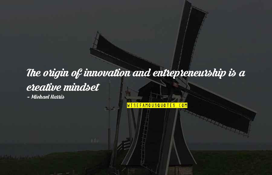 Creativity In Business Quotes By Michael Harris: The origin of innovation and entrepreneurship is a