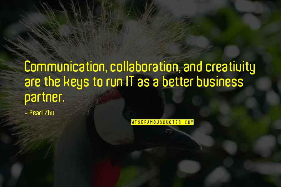 Creativity In Business Quotes By Pearl Zhu: Communication, collaboration, and creativity are the keys to
