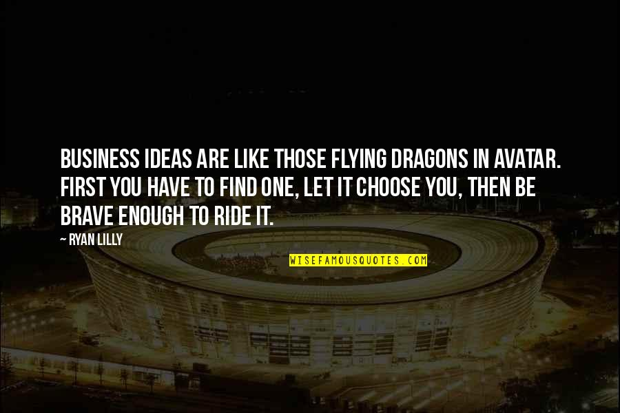 Creativity In Business Quotes By Ryan Lilly: Business ideas are like those flying dragons in