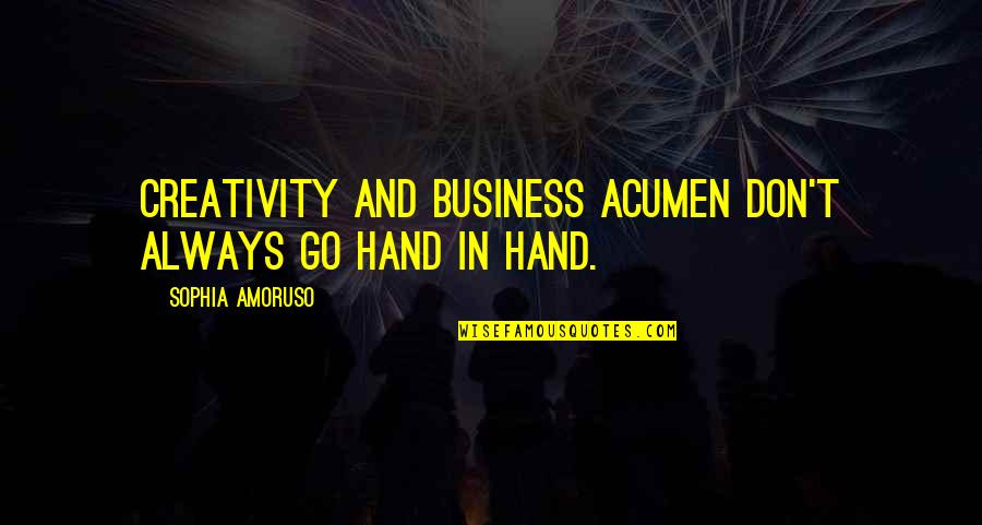 Creativity In Business Quotes By Sophia Amoruso: Creativity and business acumen don't always go hand