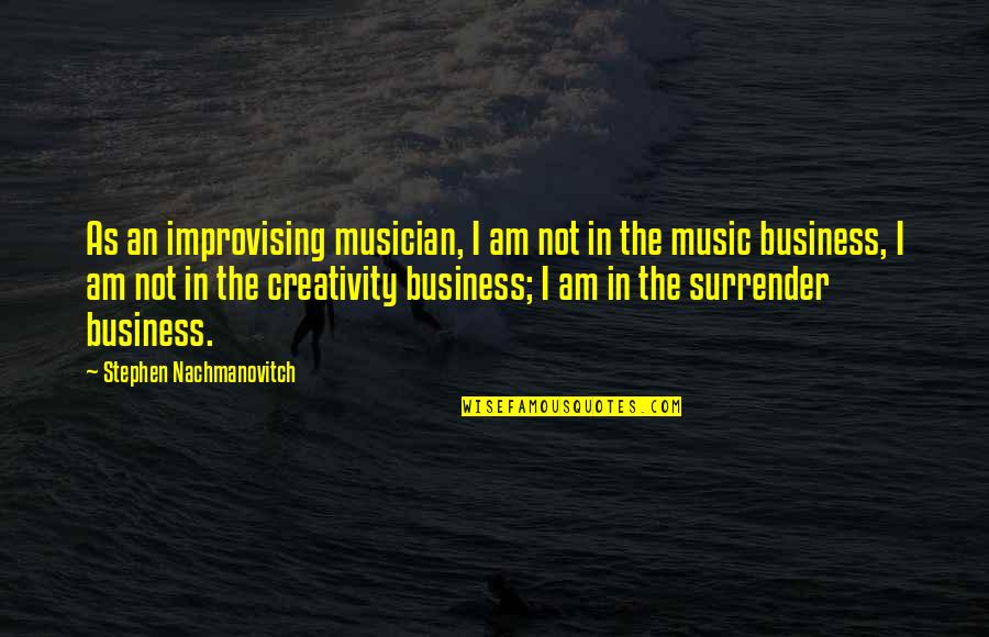 Creativity In Business Quotes By Stephen Nachmanovitch: As an improvising musician, I am not in