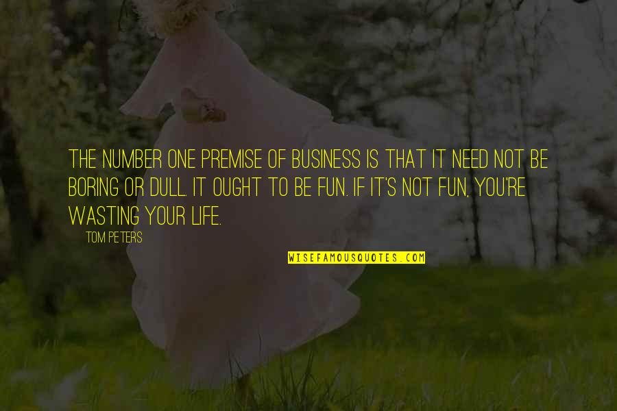 Creativity In Business Quotes By Tom Peters: The number one premise of business is that