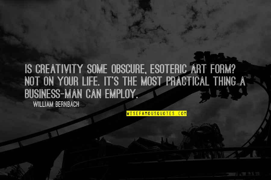 Creativity In Business Quotes By William Bernbach: Is creativity some obscure, esoteric art form? Not