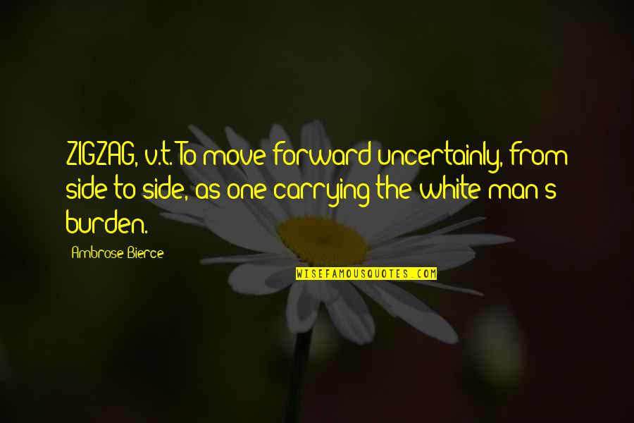 Creatures Of The Night Quotes By Ambrose Bierce: ZIGZAG, v.t. To move forward uncertainly, from side