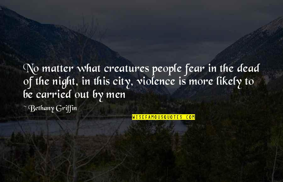 Creatures Of The Night Quotes By Bethany Griffin: No matter what creatures people fear in the