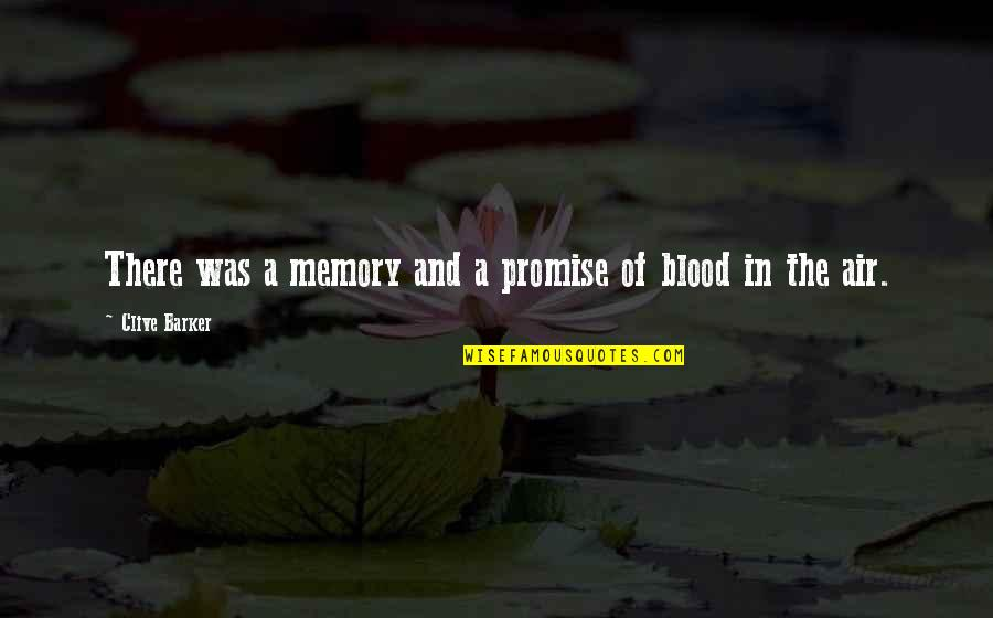 Creatures Of The Night Quotes By Clive Barker: There was a memory and a promise of