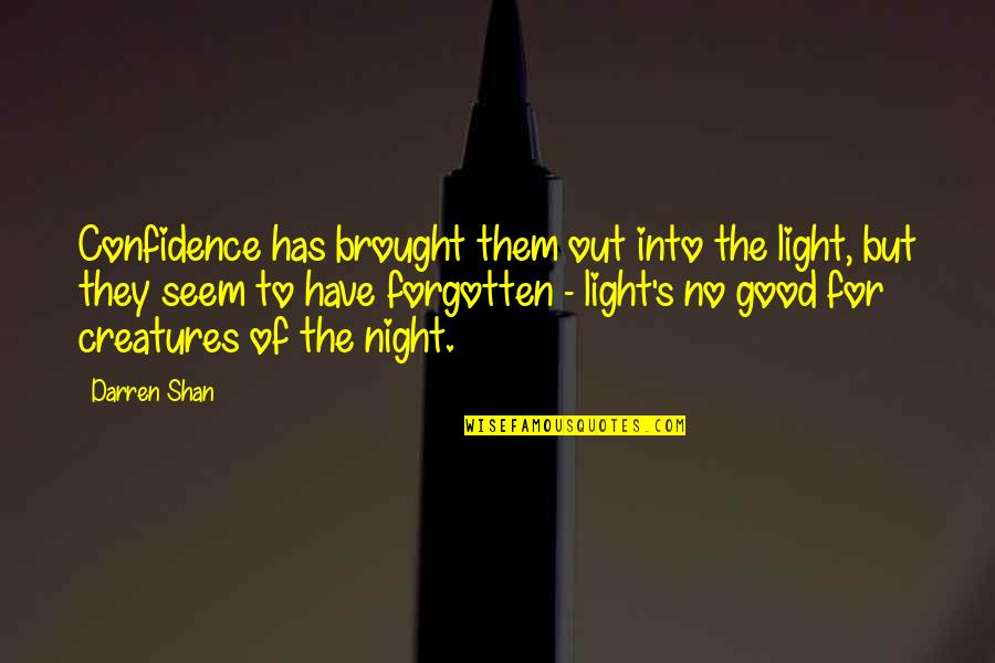 Creatures Of The Night Quotes By Darren Shan: Confidence has brought them out into the light,