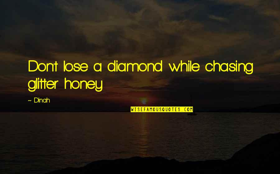 Creatures Of The Night Quotes By Dinah: Don't lose a diamond while chasing glitter honey