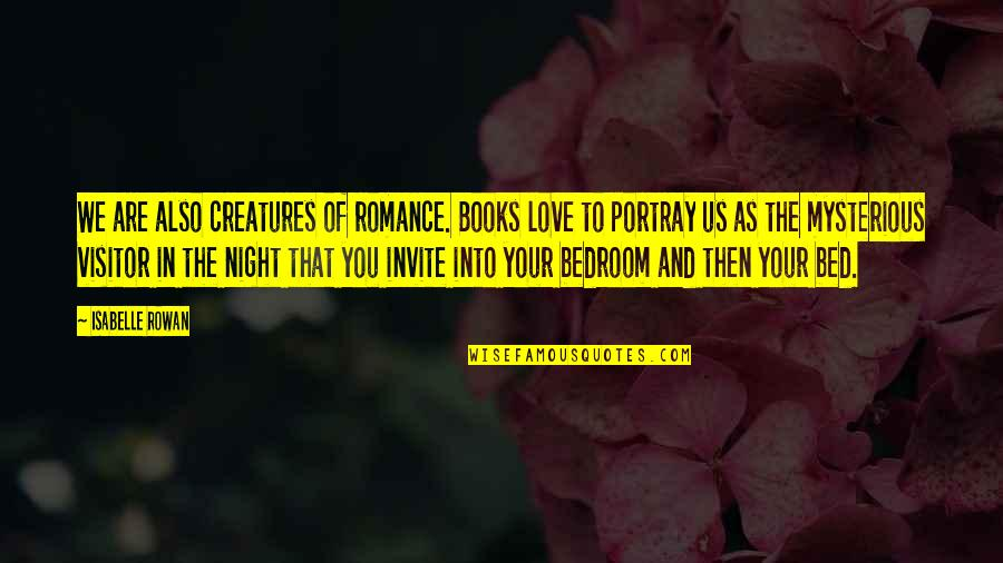 Creatures Of The Night Quotes By Isabelle Rowan: We are also creatures of romance. Books love