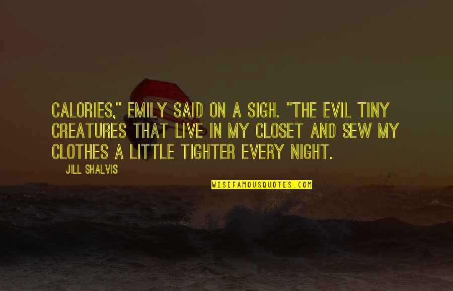 """Creatures Of The Night Quotes By Jill Shalvis: Calories,"""" Emily said on a sigh. """"The evil"""