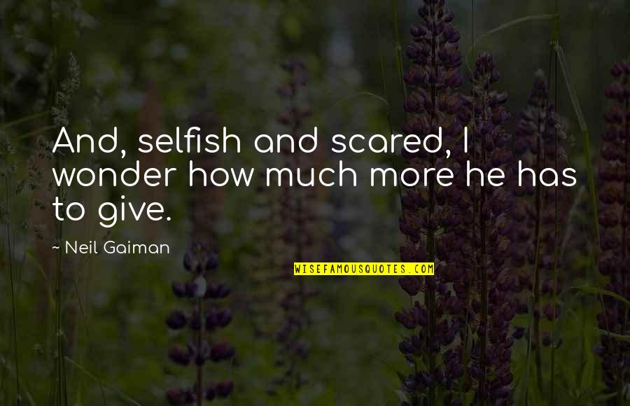 Creatures Of The Night Quotes By Neil Gaiman: And, selfish and scared, I wonder how much