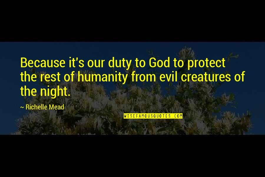 Creatures Of The Night Quotes By Richelle Mead: Because it's our duty to God to protect