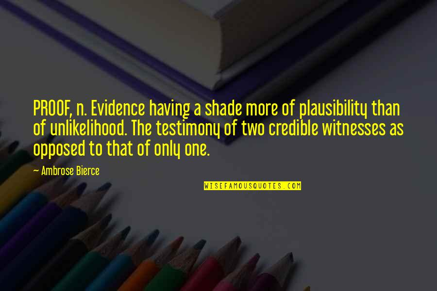 Credible Quotes By Ambrose Bierce: PROOF, n. Evidence having a shade more of