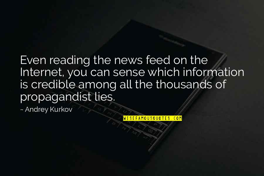 Credible Quotes By Andrey Kurkov: Even reading the news feed on the Internet,