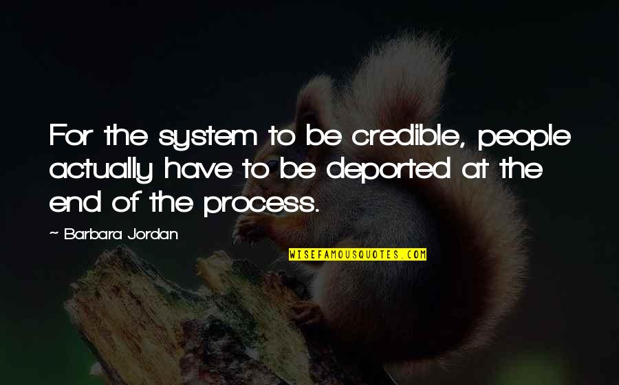 Credible Quotes By Barbara Jordan: For the system to be credible, people actually