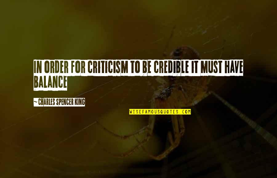 Credible Quotes By Charles Spencer King: In order for criticism to be credible it