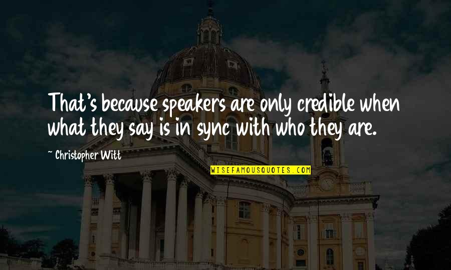 Credible Quotes By Christopher Witt: That's because speakers are only credible when what