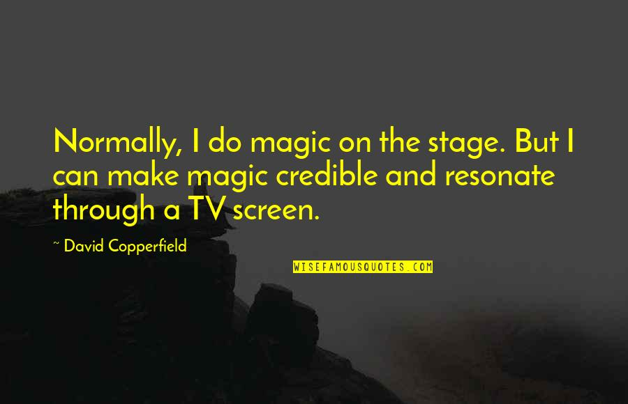 Credible Quotes By David Copperfield: Normally, I do magic on the stage. But