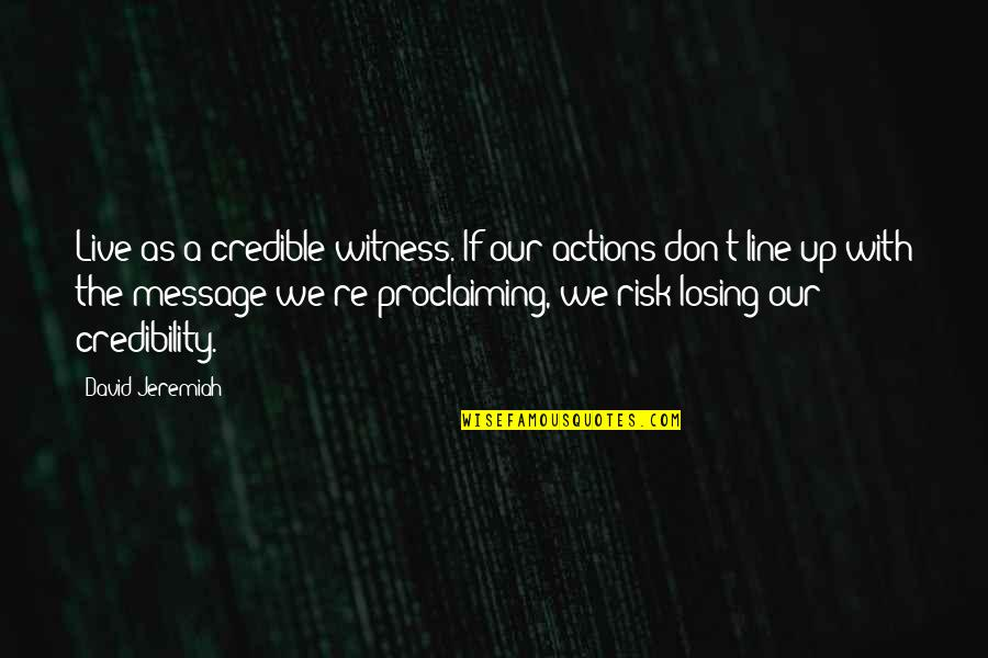 Credible Quotes By David Jeremiah: Live as a credible witness. If our actions