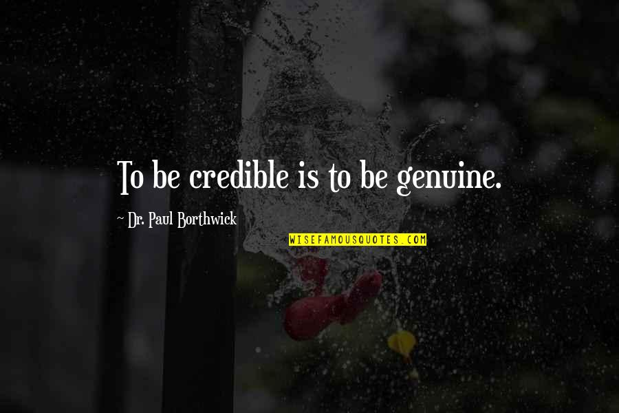 Credible Quotes By Dr. Paul Borthwick: To be credible is to be genuine.