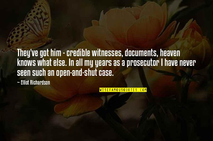 Credible Quotes By Elliot Richardson: They've got him - credible witnesses, documents, heaven