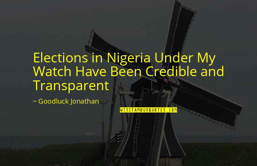 Credible Quotes By Goodluck Jonathan: Elections in Nigeria Under My Watch Have Been