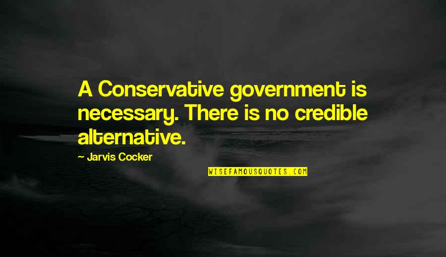 Credible Quotes By Jarvis Cocker: A Conservative government is necessary. There is no