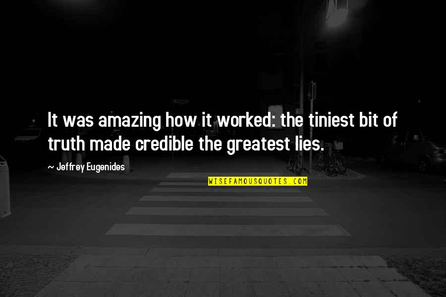 Credible Quotes By Jeffrey Eugenides: It was amazing how it worked: the tiniest