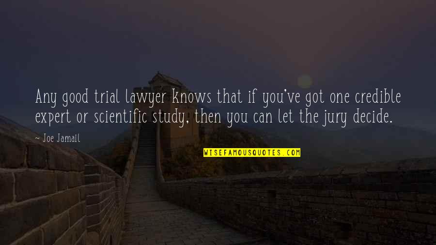 Credible Quotes By Joe Jamail: Any good trial lawyer knows that if you've