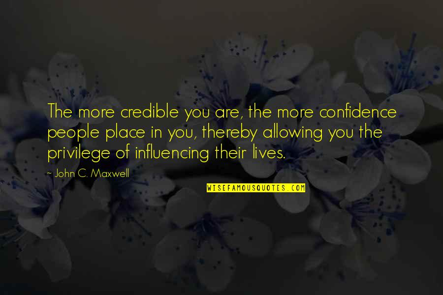 Credible Quotes By John C. Maxwell: The more credible you are, the more confidence
