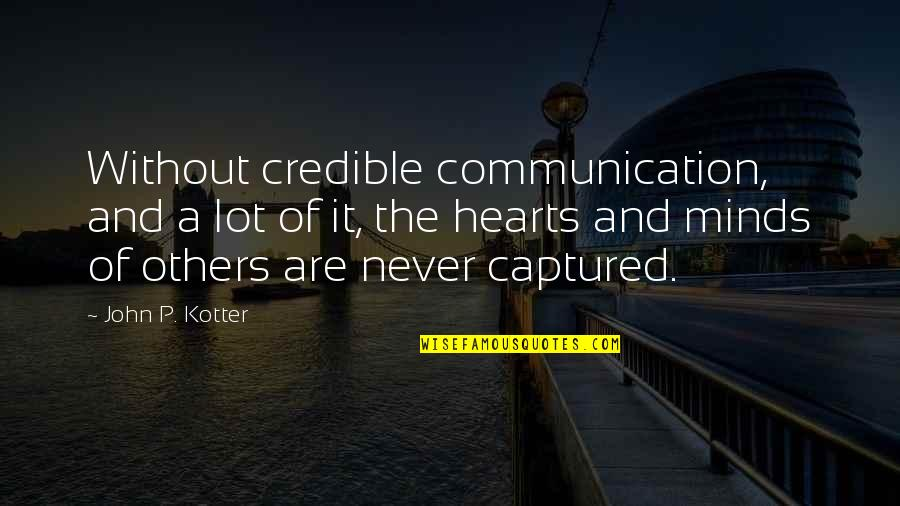 Credible Quotes By John P. Kotter: Without credible communication, and a lot of it,