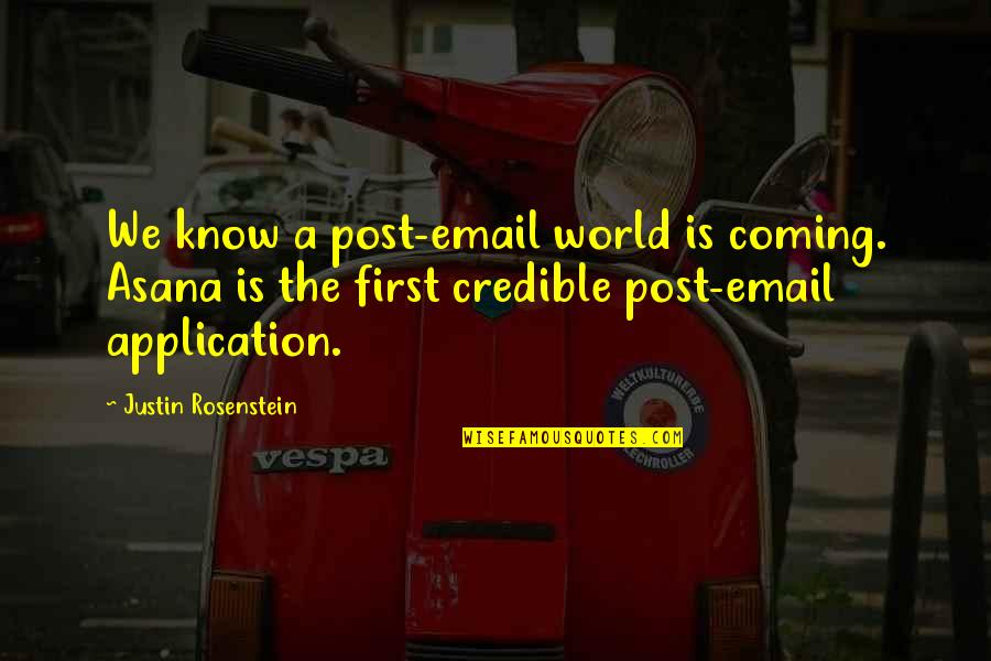 Credible Quotes By Justin Rosenstein: We know a post-email world is coming. Asana