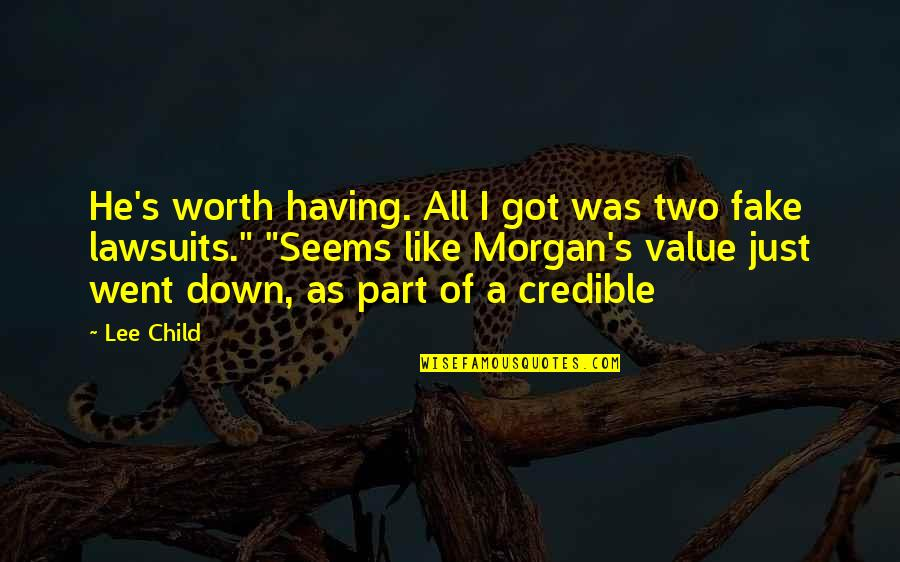 Credible Quotes By Lee Child: He's worth having. All I got was two