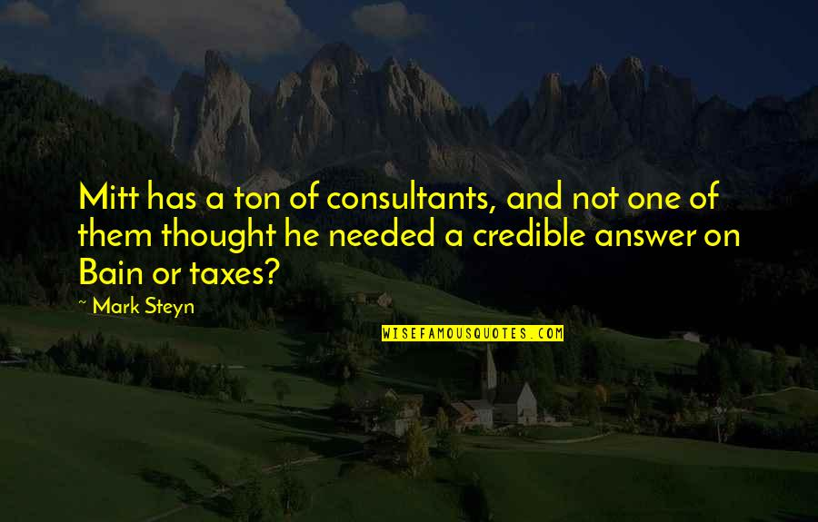 Credible Quotes By Mark Steyn: Mitt has a ton of consultants, and not