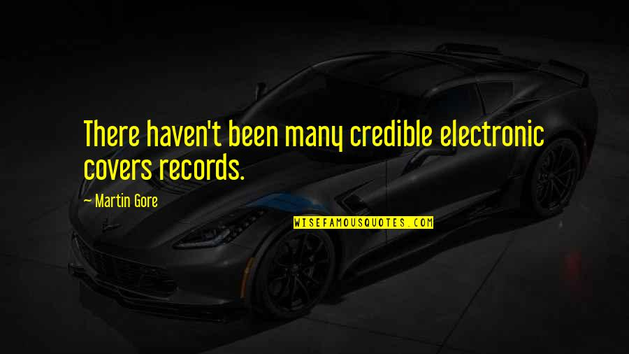 Credible Quotes By Martin Gore: There haven't been many credible electronic covers records.