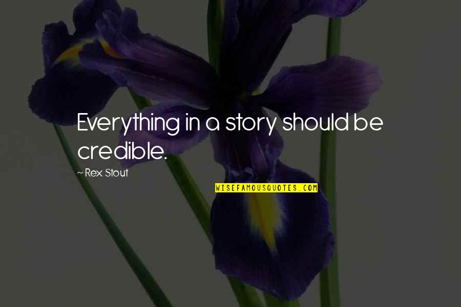 Credible Quotes By Rex Stout: Everything in a story should be credible.