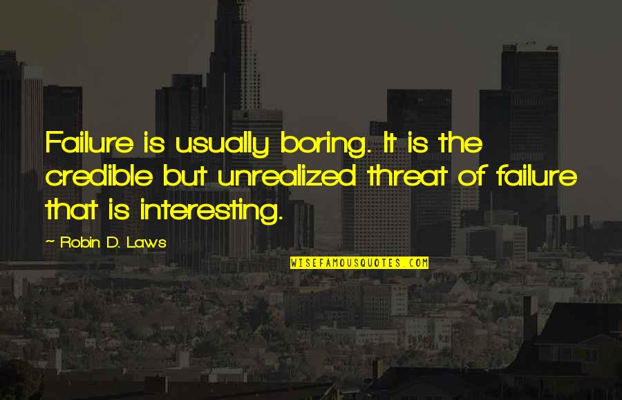 Credible Quotes By Robin D. Laws: Failure is usually boring. It is the credible