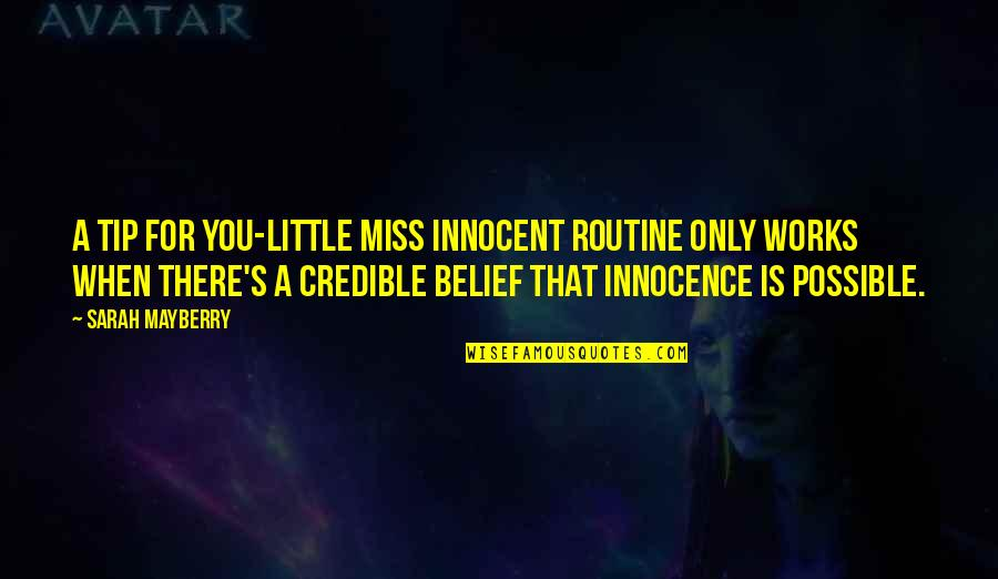 Credible Quotes By Sarah Mayberry: A tip for you-Little Miss Innocent routine only