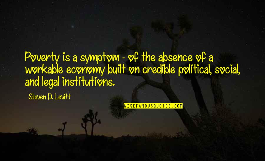 Credible Quotes By Steven D. Levitt: Poverty is a symptom - of the absence