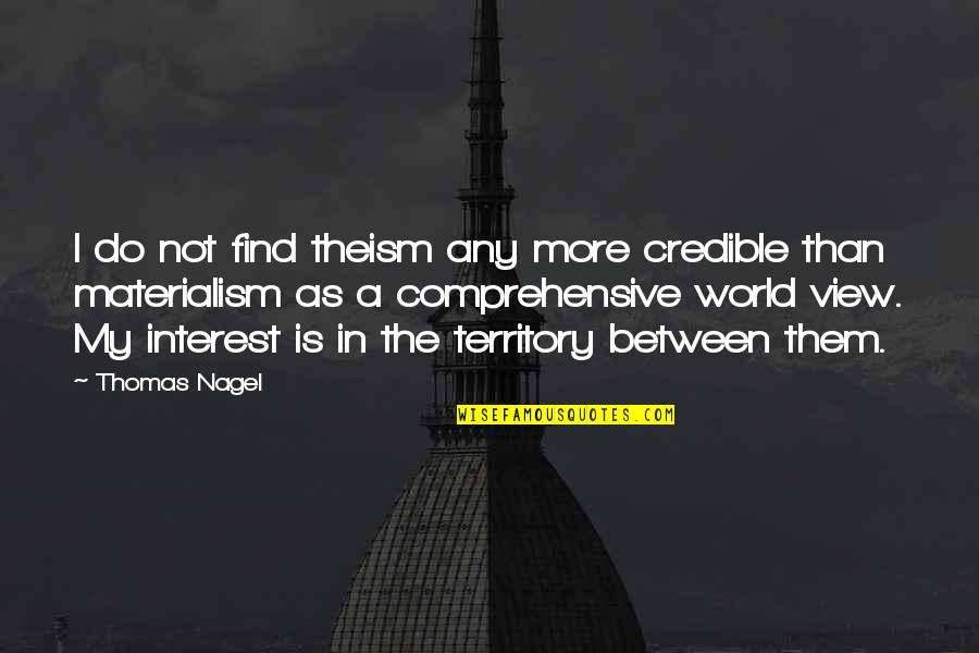 Credible Quotes By Thomas Nagel: I do not find theism any more credible