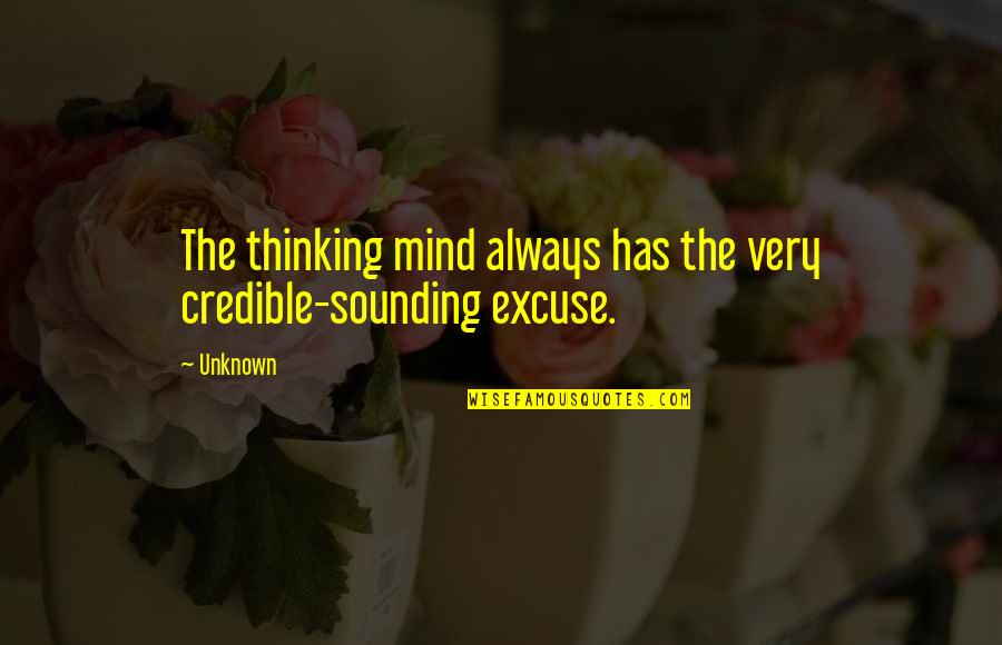 Credible Quotes By Unknown: The thinking mind always has the very credible-sounding