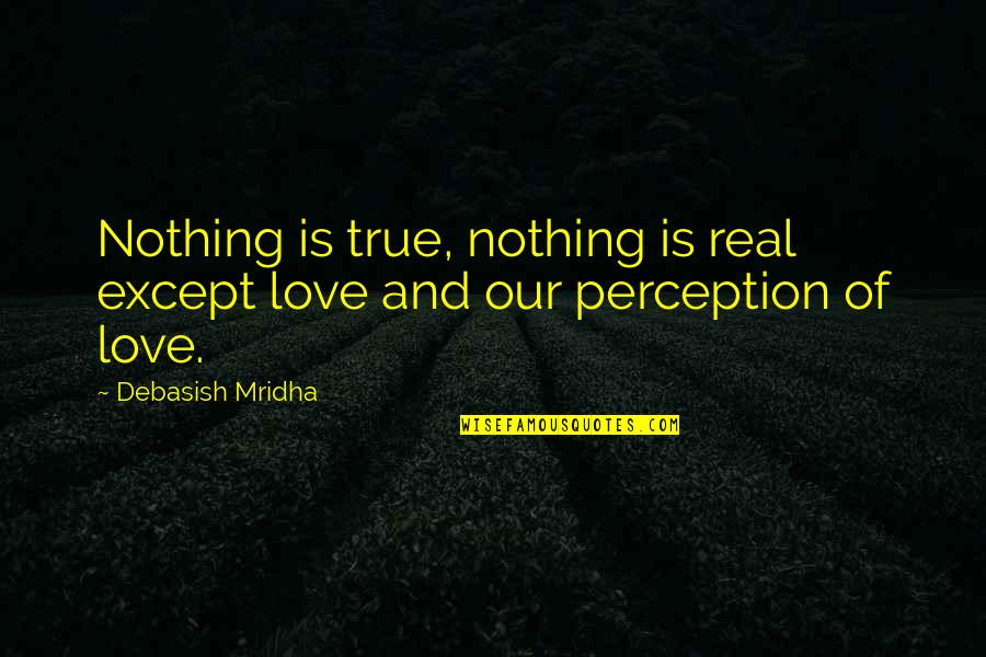 Credula Quotes By Debasish Mridha: Nothing is true, nothing is real except love