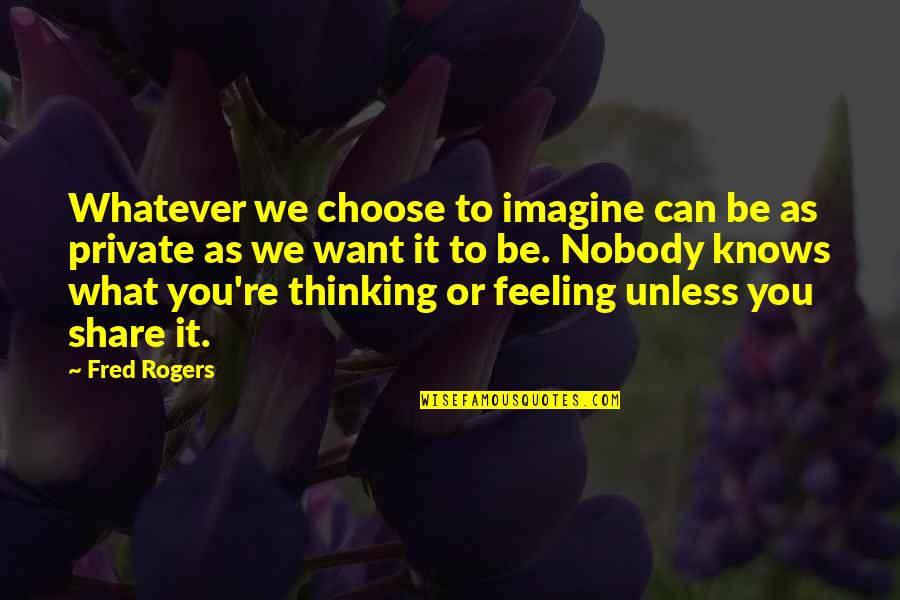 Credula Quotes By Fred Rogers: Whatever we choose to imagine can be as