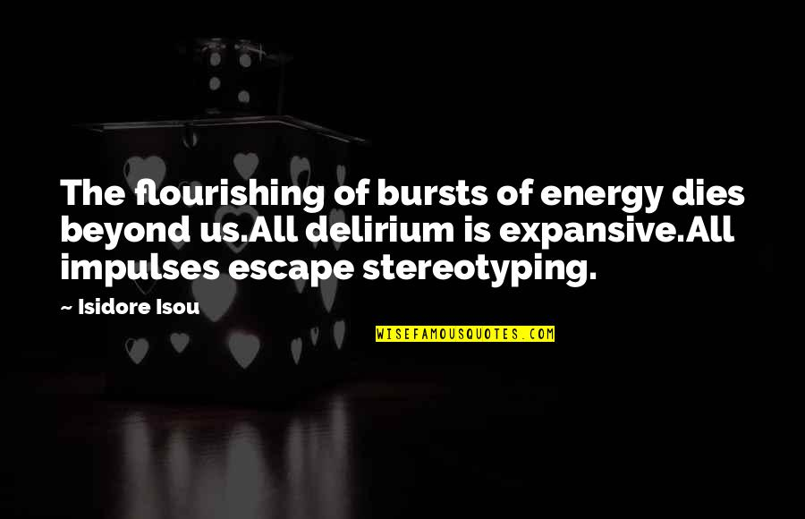 Credula Quotes By Isidore Isou: The flourishing of bursts of energy dies beyond
