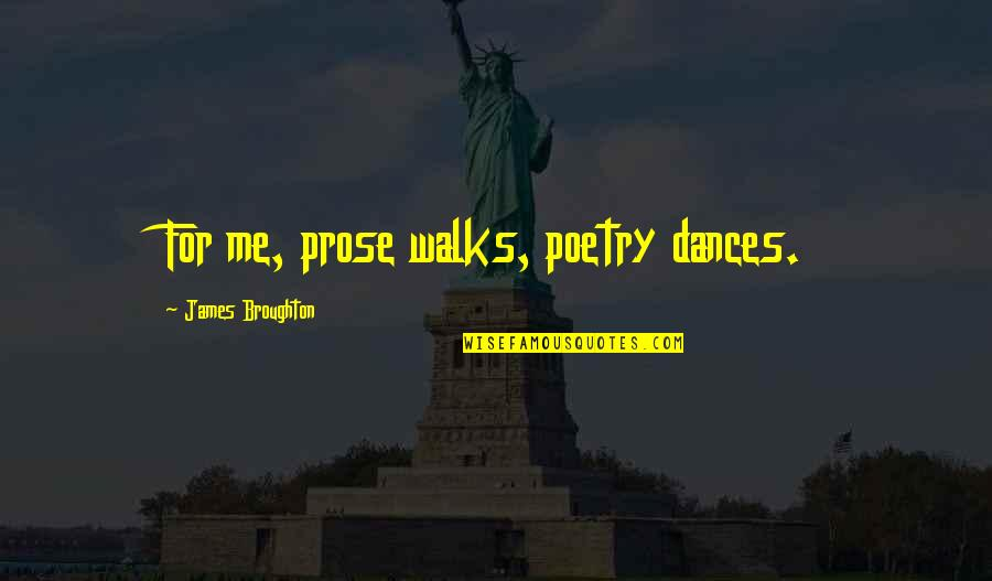 Credula Quotes By James Broughton: For me, prose walks, poetry dances.