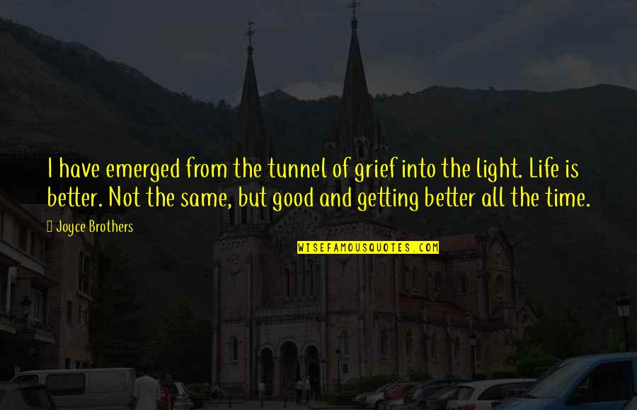 Credula Quotes By Joyce Brothers: I have emerged from the tunnel of grief
