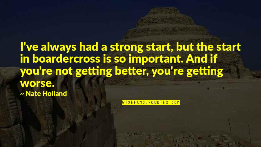 Credula Quotes By Nate Holland: I've always had a strong start, but the