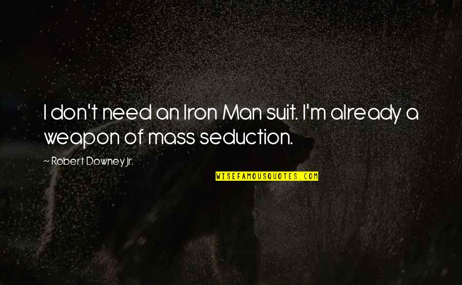 Credula Quotes By Robert Downey Jr.: I don't need an Iron Man suit. I'm