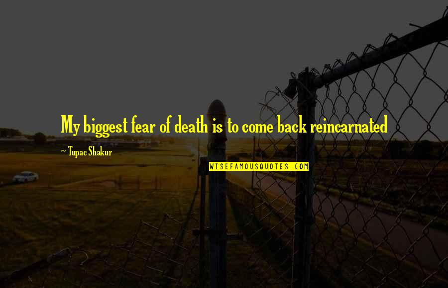 Credula Quotes By Tupac Shakur: My biggest fear of death is to come